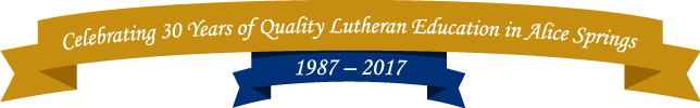Celebrating 30 Years of Quality Lutheran Education in Alice Springs, from 1987 to 2017